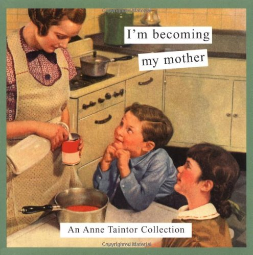 I'm Becoming My Mother: An Anne Taintor Collection PDF ePub fb2 ebook