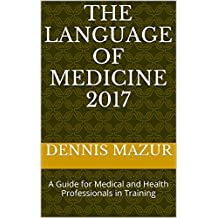 The Language of Medicine 2017: A Guide for Medical and Health Professionals in Training