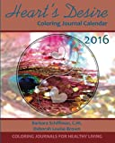 Heart's Desire 2016 Coloring Journal Calendar (Coloring Journals for Healthy Living)