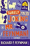 By Ralph Leighton - Surely You're Joking Mr Feynman: Adventures of a Curious Character as Told to Ralph Leighton