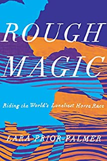 Book Cover: Rough Magic: Riding the World's Loneliest Horse Race
