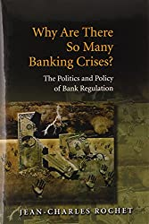 Why are there so many Banking Crises: The Politics and Policy of Bank Regulation