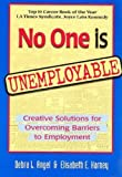No One Is Unemployable: Creative Solutions for Overcoming Barriers to Employment by Angel, Debra L. published by Worknet Training Services (1997)