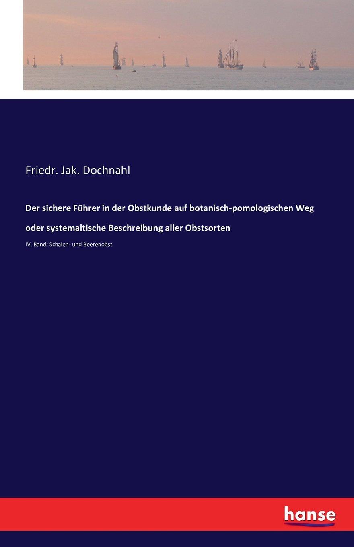 Read Online Der Sichere Fuhrer in Der Obstkunde Auf Botanisch-Pomologischen Weg Oder Systemaltische Beschreibung Aller Obstsorten (German Edition) ebook