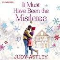 It Must Have Been the Mistletoe Audiobook by Judy Astley Narrated by Julia Franklin
