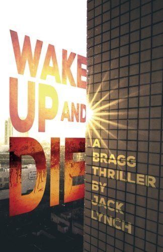 Read Online Wake Up and Die: A Bragg Thriller (Bragg Thriller Series) pdf epub