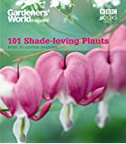 Gardeners' World: 101 Shade-loving Plants: Ideas to Light Shadows: Ideas to Light Up Shadows (Gardeners' World Magazine 101)