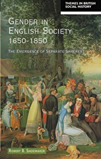 gender in eighteenth century england roles representations and  gender in english society 1650 1850 the emergence of separate spheres themes