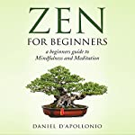 Zen for Beginners: A Beginners' Guide to Mindfulness and Meditation | Daniel D'apollonio
