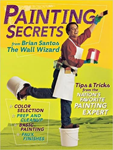 Painting Secrets: Tips & Tricks from the Nation's Favorite Painting Expert by Brian Santos (2004)