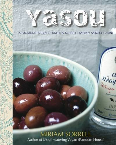 Yasou: A Magical Fusion of Greek & Middle Eastern Vegan Cuisine by Miriam Sorrell