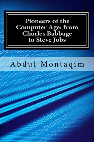 Download Pioneers of the Computer Age: from Charles Babbage to Steve Jobs ebook