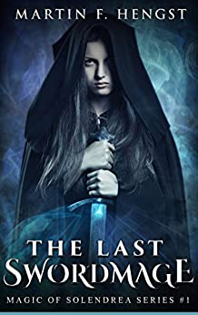 The Last Swordmage: The Swordmage Trilogy: Book 1 (Magic of Solendrea) by [Hengst, Martin]
