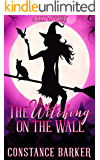 The Witching on the Wall: A Cozy Mystery (The Witchy Women of Coven Grove Book 1)