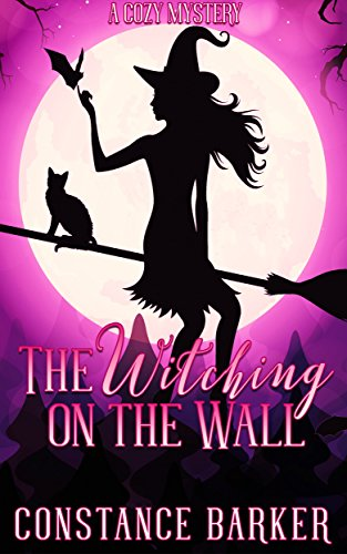 The Witching on the Wall: A Cozy Mystery (The Witchy Women of Coven Grove Book 1) by [Barker, Constance]
