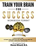 Train Your Brain For Success: A 30-Day Boot Camp To Train Your Conscious and Subconscious Mind for Happiness, Abundance, and Success