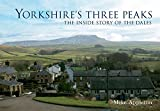 Yorkshire's Three Peaks: The Inside Story of the Dales
