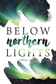 Below Northern Lights by [Cowles, Ashlee]