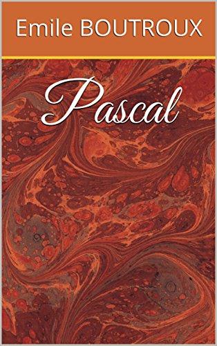 Pascal Litterature Francaise Livre Sur La Philosophie L Histoire Et La Biographie De Blaise Pascal Ecrit Par E Boutroux Philosophe Francais Et