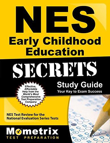 NES Early Childhood Education Secrets Study Guide: NES Test Review for the National Evaluation Series Tests (Mometrix Secrets Study Guides)
