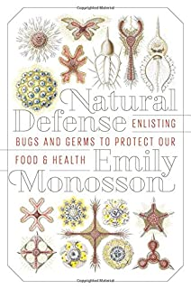 Book Cover: Natural Defense: Enlisting Bugs and Germs to Protect Our Food and Health