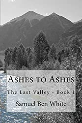 Ashes to Ashes: The Last Valley - Book 1