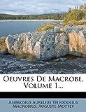 Oeuvres de MacRobe, Volume 1..., Auguste Mottet, 1274568498