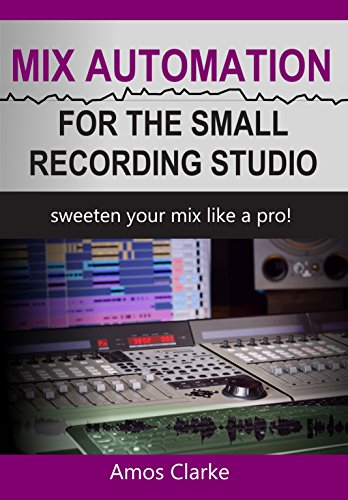 Mix Automation for the Small Recording Studio: Sweeten Your Mix like a Pro