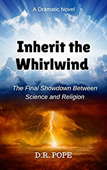 Inherit The Whirlwind: The Final Showdown Between Science And Religion (English Edition) de [Pope, D. R.]