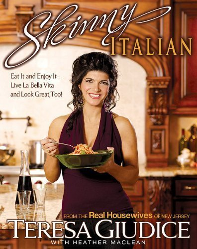 Skinny Italian: Eat It and Enjoy It – Live La Bella Vita and Look Great, Too! by Giudice, Teresa, Maclean, Heather 1st (first) Edition (5/4/2010)