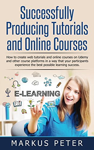 Successfully Producing Tutorials and Online Courses: How to create web tutorials and online courses on Udemy and other course platforms in a way that your ... the best possible lea (English Edition)