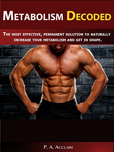 Metabolism Decoded: The Most Effective, Permanent Solution to Naturally Increase Your Metabolism and Get in Shape (Metabolism cure, metabolism diet, dieting, health and fitness, health, healthy,)