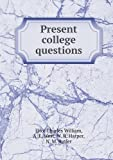 Present College Questions, Eliot Charles William and A. F. West, 5518975740