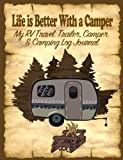 Download Life Is Better With A Camper: My RV, Travel Trailer Camper and Camping Log Journal in PDF ePUB Free Online