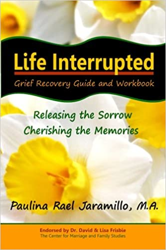 Life Interrupted: Grief Recovery Guide and Workbook: Paulina Rael ...