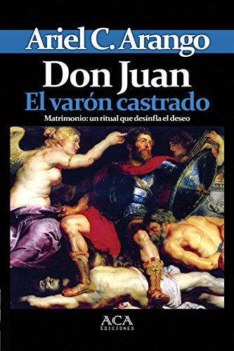 Don Juan. El Varon Castrado (Spanish Edition) [Ariel C. Arango] (Tapa Blanda)