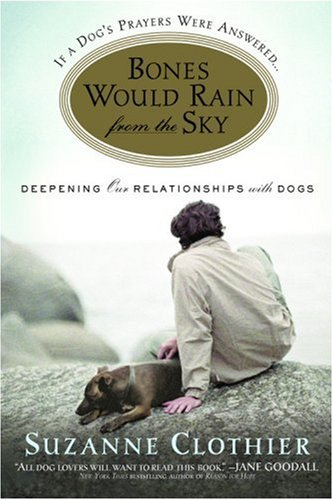 Download Bones Would Rain from the Sky: Deepening Our Relationships with Dogs pdf