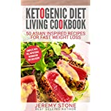 Keto: Ketogenic Diet Living Cookbook 50 Asian Inspired Recipes for Fast Weight Loss (Ketogenic Diet Recipes)