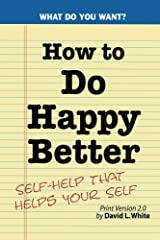 How to Do Happy Better: Self-help that helps the self Paperback