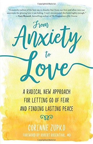 From Anxiety to Love: A Radical New Approach for Letting Go of Fear and Finding Lasting Peace (Best Way To Become A Teacher In Texas)