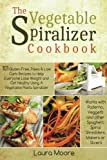 kitchen aid pasta recipes - The Vegetable Spiralizer Cookbook: 101 Gluten-Free, Paleo & Low Carb Recipes to Help You Lose Weight & Get Healthy Using Vegetable Pasta Spiralizer – for Paderno, Veggetti & Spaghetti Shredders