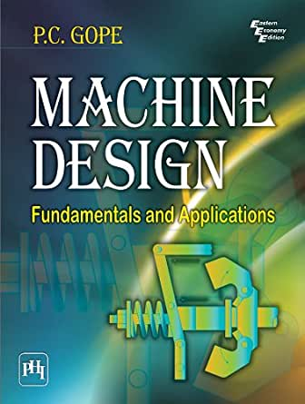 Machine Design Fundamentals And Applications Gope P C Ebook Amazon Com