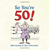 So You're 50!: The Age You Never Thought You'd Reach