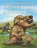 The Princeton Field Guide to Prehistoric Mammals (Princeton Field Guides)