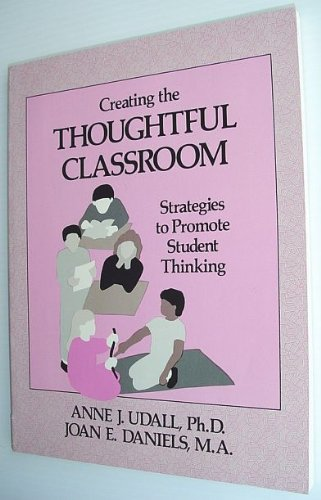 Creating the Thoughtful Classroom: Creating the Thoughtful Strategies to Promote Student Thinking