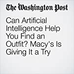 Can Artificial Intelligence Help You Find an Outfit? Macy's Is Giving It a Try | Sarah Halzack
