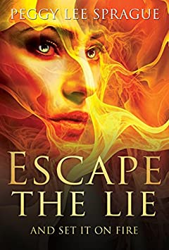 ESCAPE THE LIE: And Set It On Fire