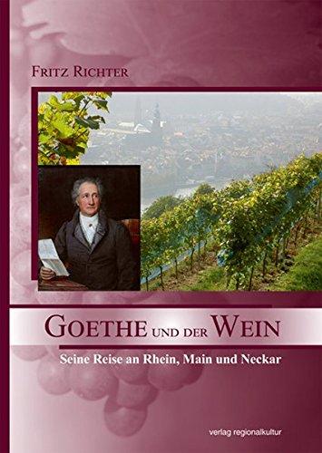Goethe und der Wein: Seine Reise an Rhein, Main und Neckar