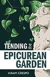 Tending the Epicurean Garden, Hiram Crespo, 0931779537