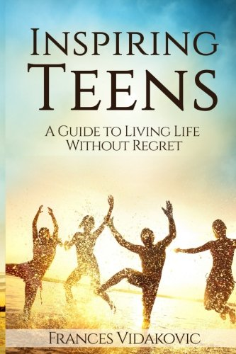 Inspiring Teens: A Guide to Living Life Without Regret ebook